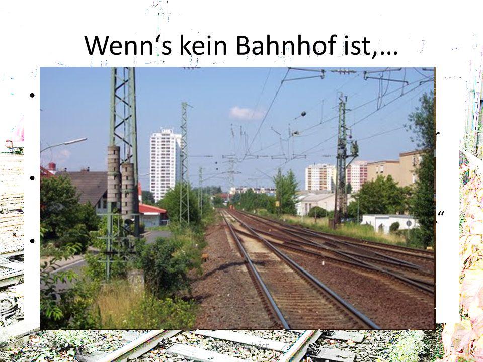 Wenn's kein Bahnhof ist,…