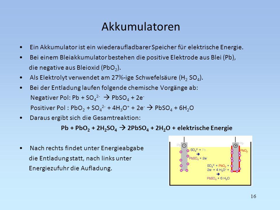 Pb + PbO2 + 2H2SO4  2PbSO4 + 2H2O + elektrische Energie