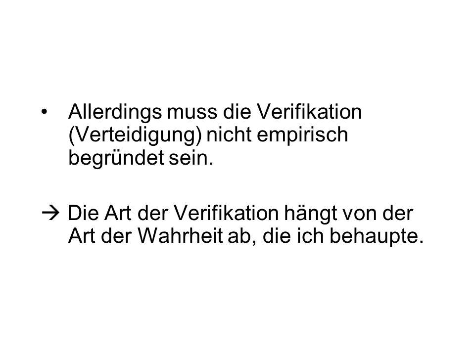 Allerdings muss die Verifikation (Verteidigung) nicht empirisch begründet sein.