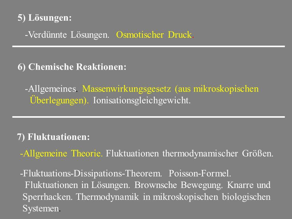 5) Lösungen: -Verdünnte Lösungen. Osmotischer Druck. 6) Chemische Reaktionen: -Allgemeines. Massenwirkungsgesetz (aus mikroskopischen.