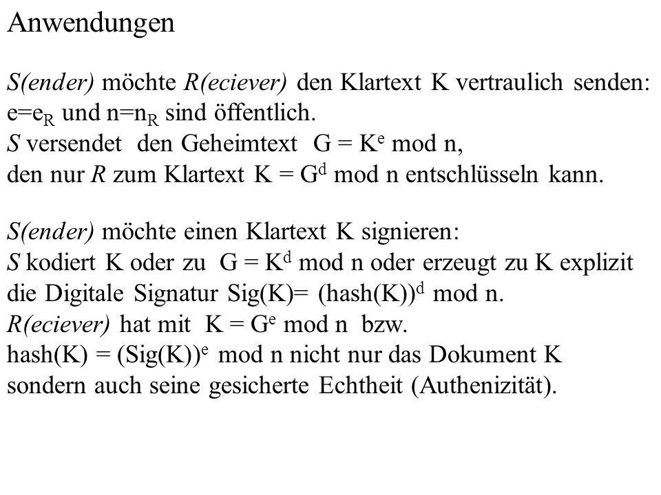 Anwendungen S(ender) möchte R(eciever) den Klartext K vertraulich senden: e=eR und n=nR sind öffentlich.