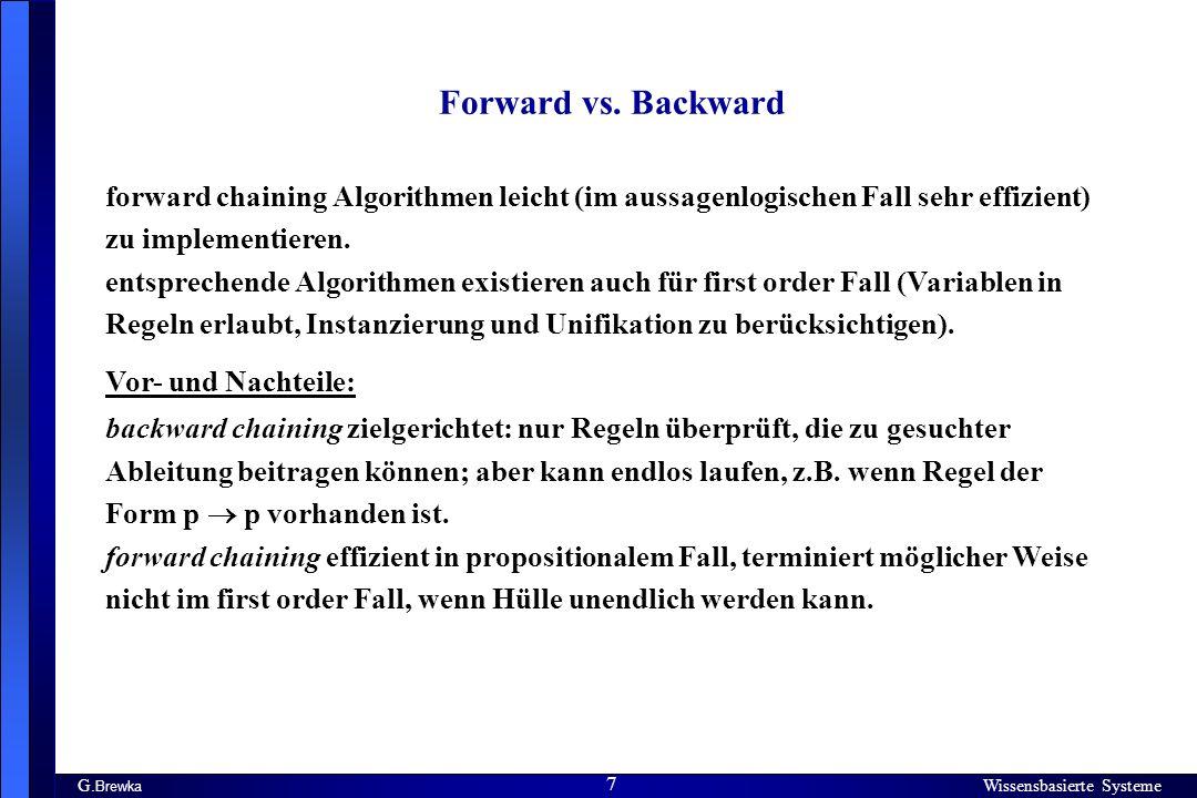 Forward vs. Backward forward chaining Algorithmen leicht (im aussagenlogischen Fall sehr effizient) zu implementieren.