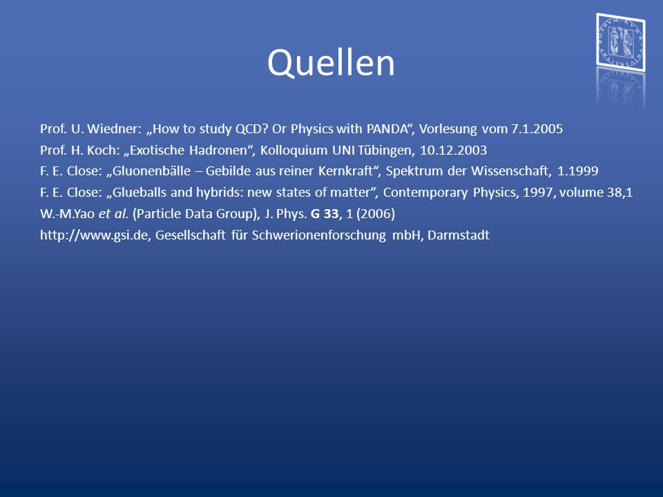 "Quellen Prof. U. Wiedner: ""How to study QCD Or Physics with PANDA , Vorlesung vom 7.1.2005."