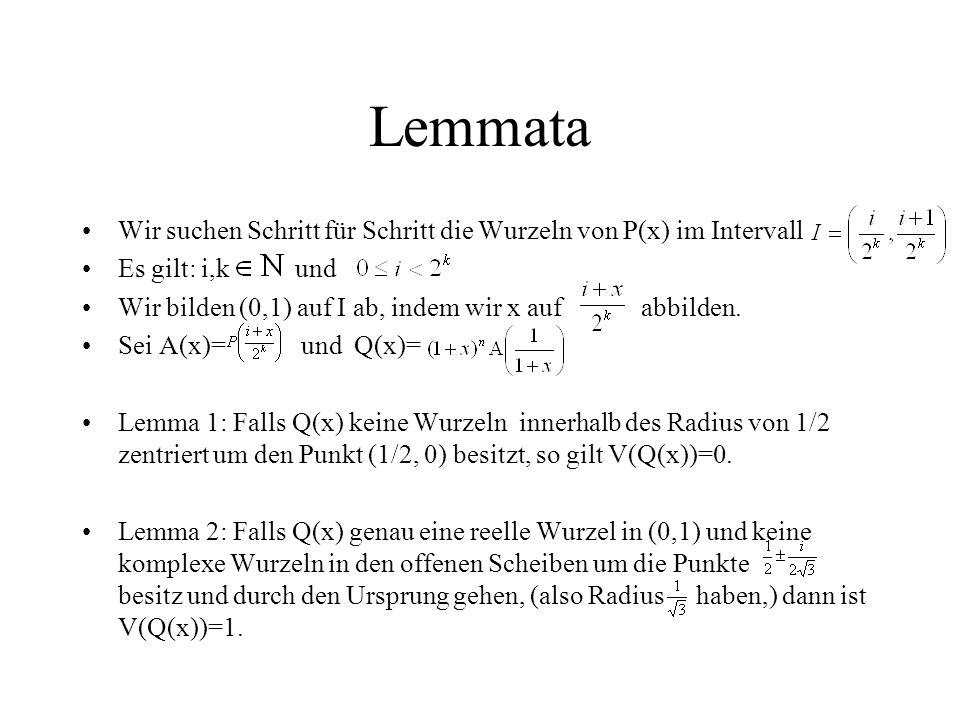 Lemmata Wir suchen Schritt für Schritt die Wurzeln von P(x) im Intervall. Es gilt: i,k und.