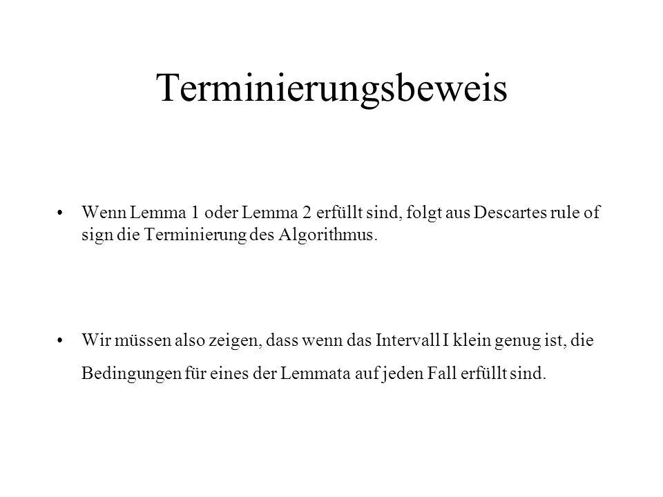 Terminierungsbeweis Wenn Lemma 1 oder Lemma 2 erfüllt sind, folgt aus Descartes rule of sign die Terminierung des Algorithmus.