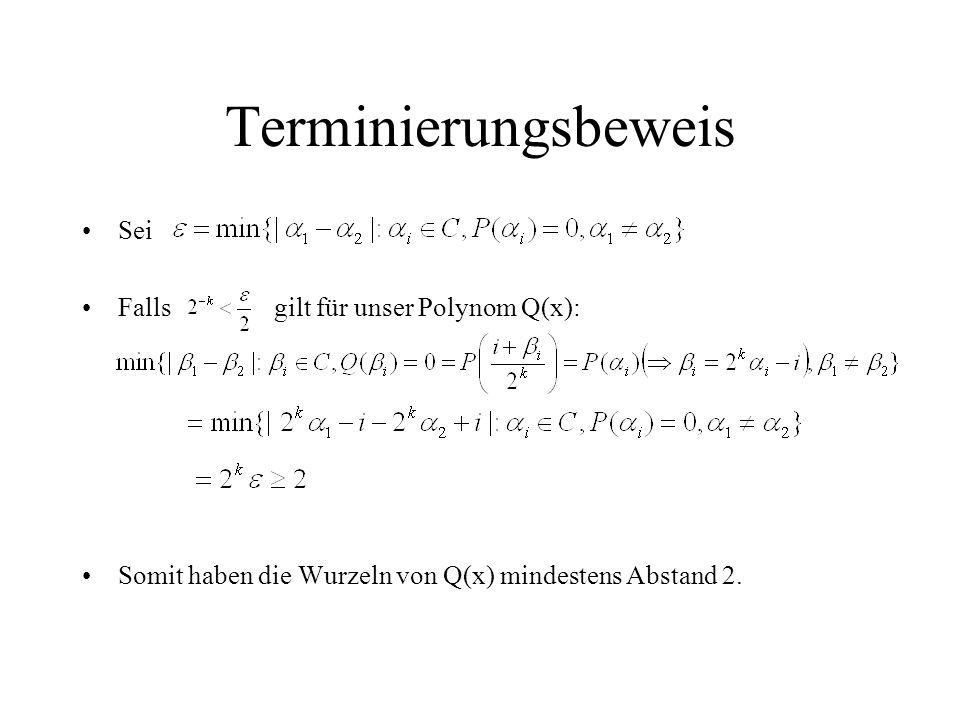 Terminierungsbeweis Sei Falls gilt für unser Polynom Q(x):