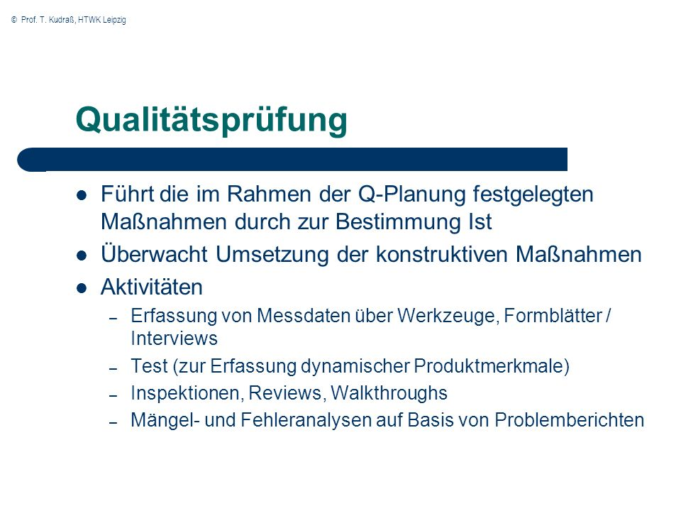 Qualitätsprüfung Führt die im Rahmen der Q-Planung festgelegten Maßnahmen durch zur Bestimmung Ist.