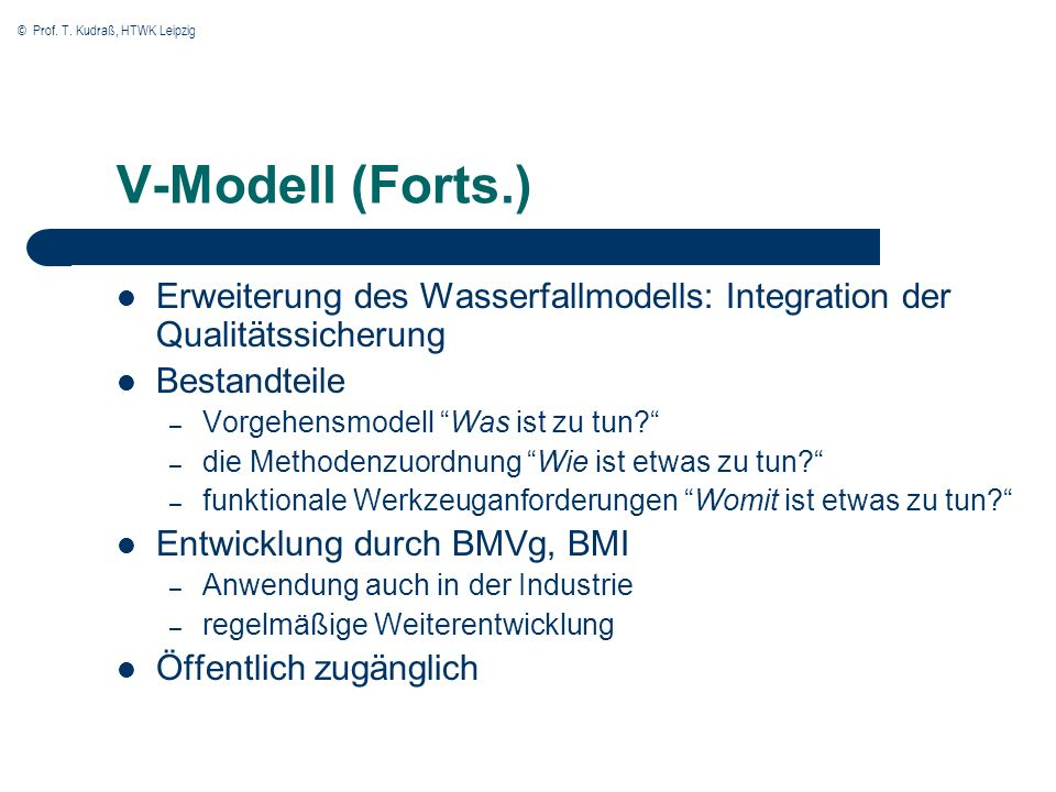 V-Modell (Forts.) Erweiterung des Wasserfallmodells: Integration der Qualitätssicherung. Bestandteile.