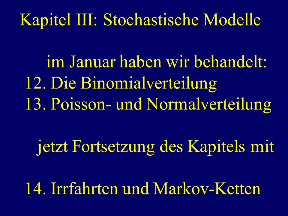 Kapitel III: Stochastische Modelle im Januar haben wir behandelt: 12