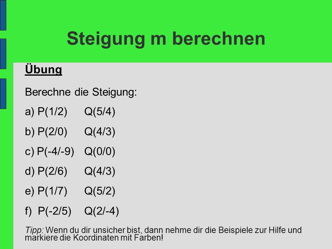 Steigung m berechnen Übung Berechne die Steigung: a) P(1/2) Q(5/4)