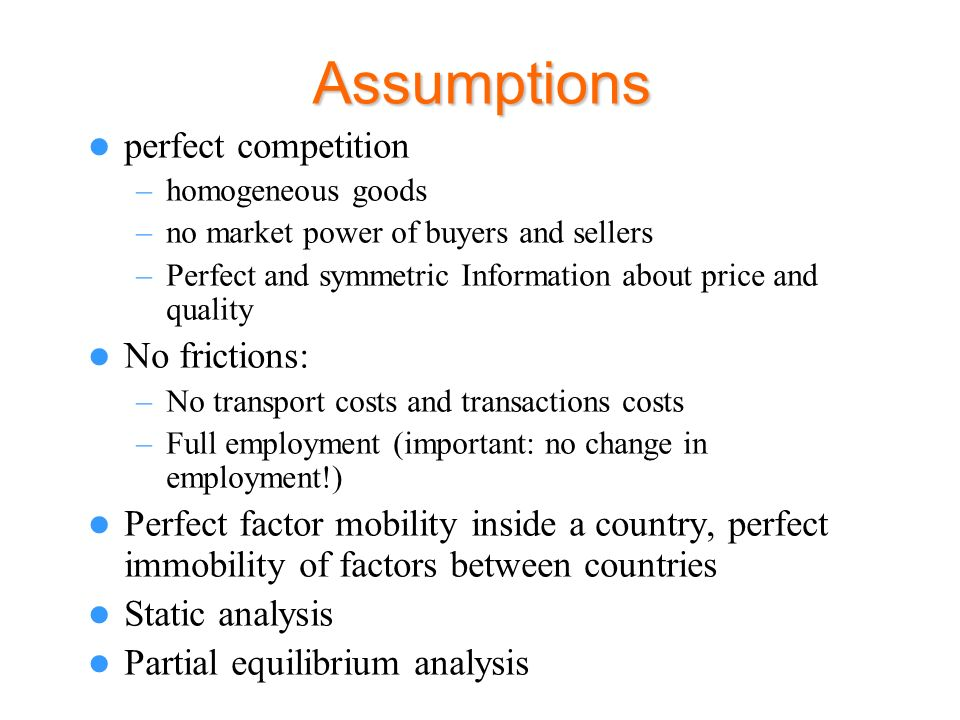 Assumptions perfect competition No frictions: