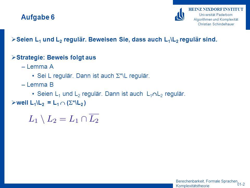 Aufgabe 6 Seien L1 und L2 regulär. Beweisen Sie, dass auch L1\L2 regulär sind. Strategie: Beweis folgt aus.