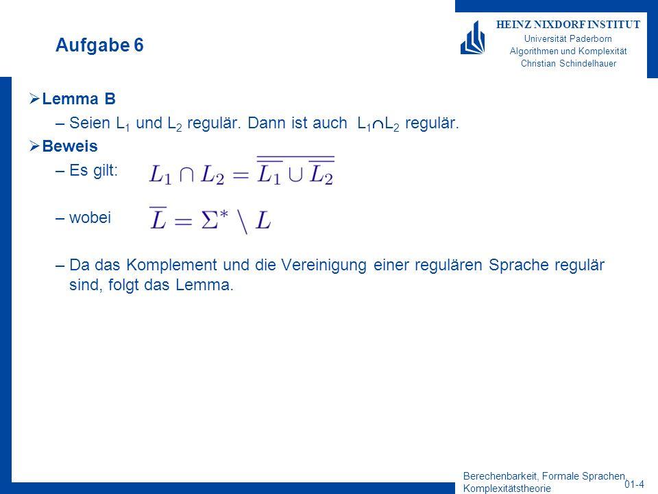 Aufgabe 6 Lemma B. Seien L1 und L2 regulär. Dann ist auch L1L2 regulär. Beweis. Es gilt: wobei.
