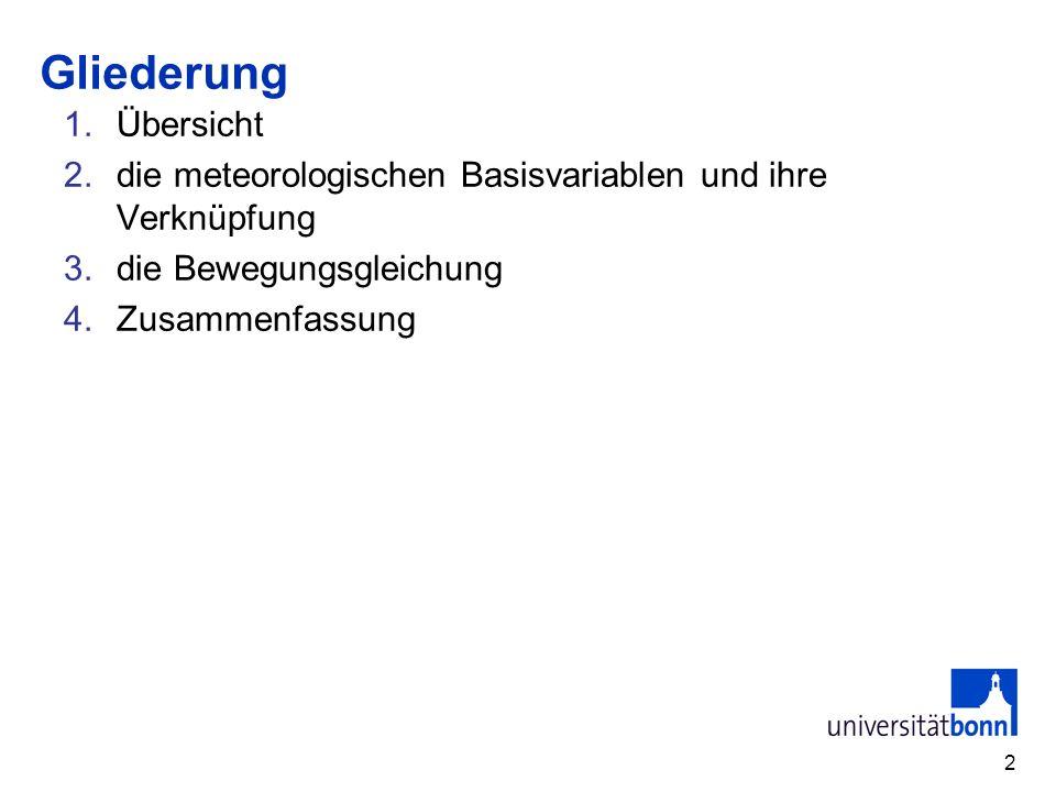 Gliederung Übersicht. die meteorologischen Basisvariablen und ihre Verknüpfung. die Bewegungsgleichung.