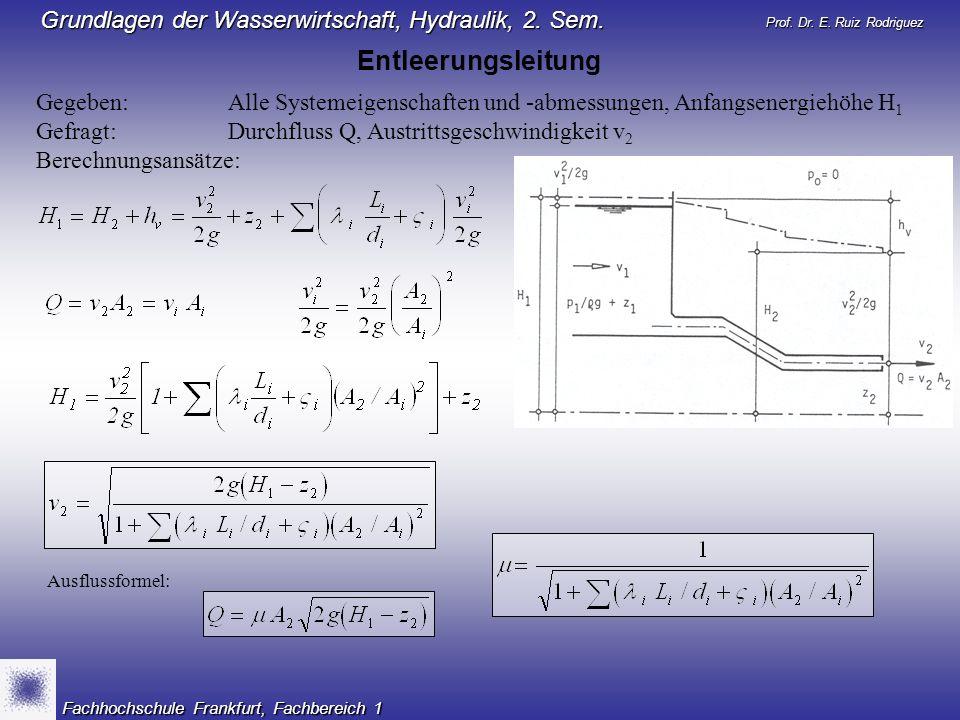 Entleerungsleitung Gegeben: Alle Systemeigenschaften und -abmessungen, Anfangsenergiehöhe H1. Gefragt: Durchfluss Q, Austrittsgeschwindigkeit v2.