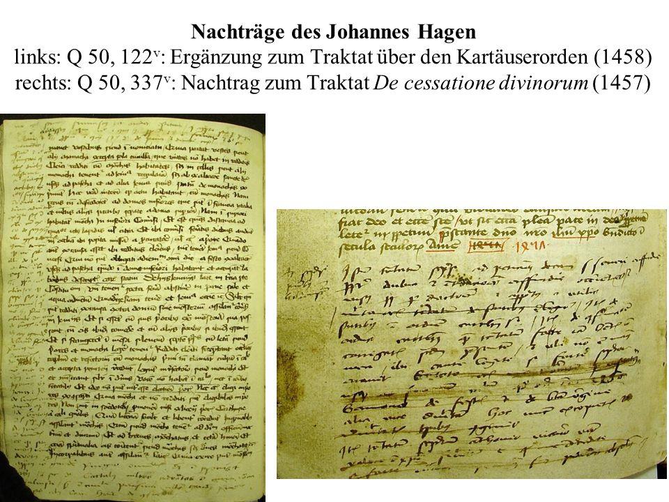 Nachträge des Johannes Hagen links: Q 50, 122v: Ergänzung zum Traktat über den Kartäuserorden (1458) rechts: Q 50, 337v: Nachtrag zum Traktat De cessatione divinorum (1457)