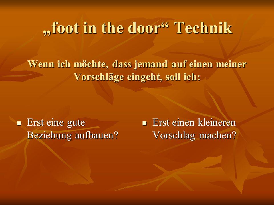 """""""foot in the door Technik Wenn ich möchte, dass jemand auf einen meiner Vorschläge eingeht, soll ich:"""