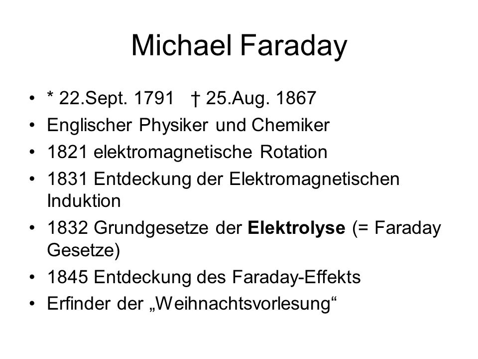 Michael Faraday * 22.Sept. 1791 † 25.Aug. 1867