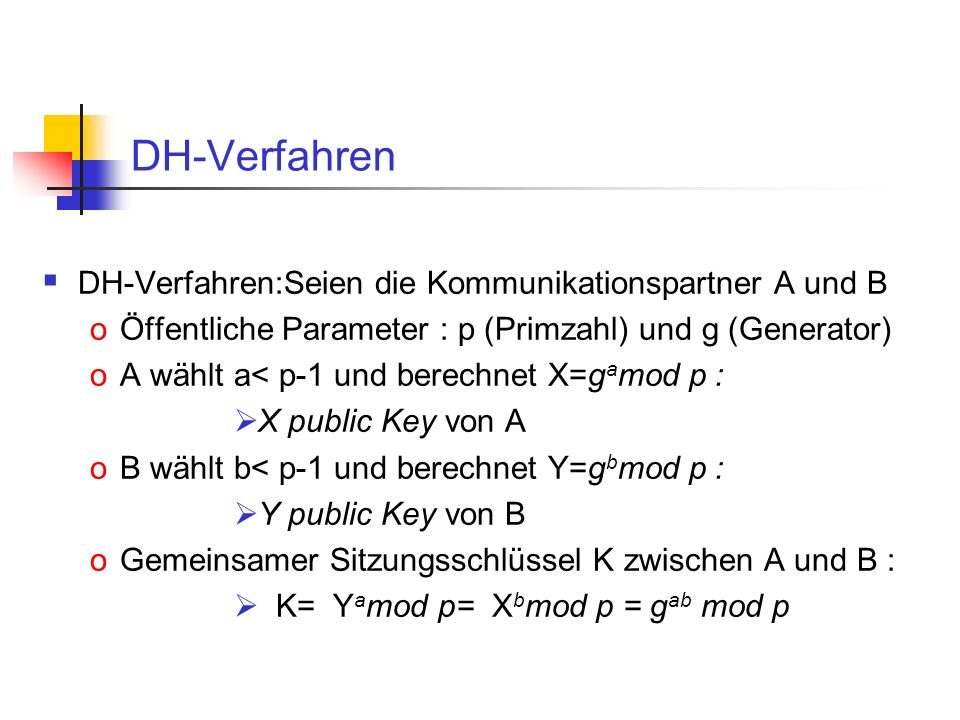 DH-Verfahren DH-Verfahren:Seien die Kommunikationspartner A und B