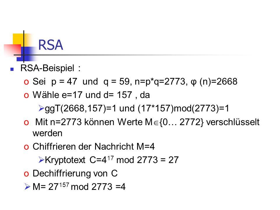 RSA RSA-Beispiel : Sei p = 47 und q = 59, n=p*q=2773, φ (n)=2668