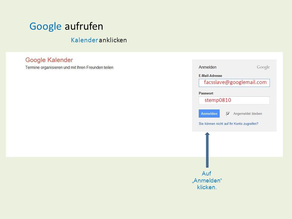 Google aufrufen Kalender anklicken facsslave@googlemail.com stemp0810