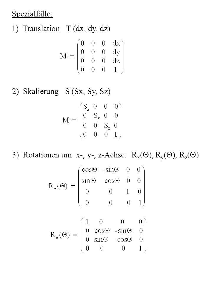 Spezialfälle: 1) Translation T (dx, dy, dz) 2) Skalierung S (Sx, Sy, Sz) 3) Rotationen um x-, y-, z-Achse: Rx(), Ry(), Rz()