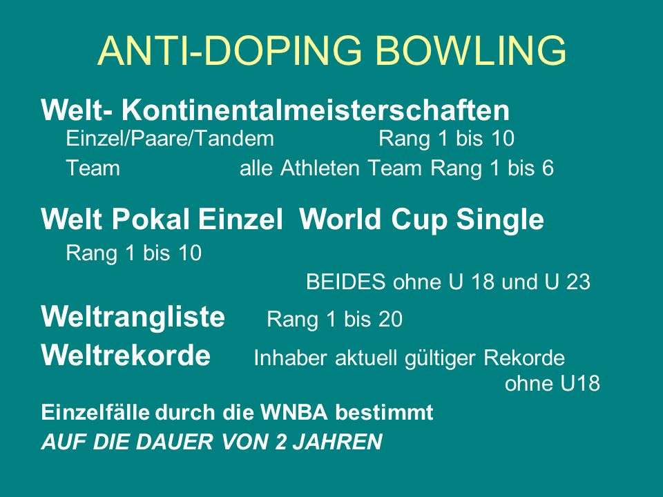 ANTI-DOPING BOWLING Welt- Kontinentalmeisterschaften Einzel/Paare/Tandem Rang 1 bis 10. Team alle Athleten Team Rang 1 bis 6.