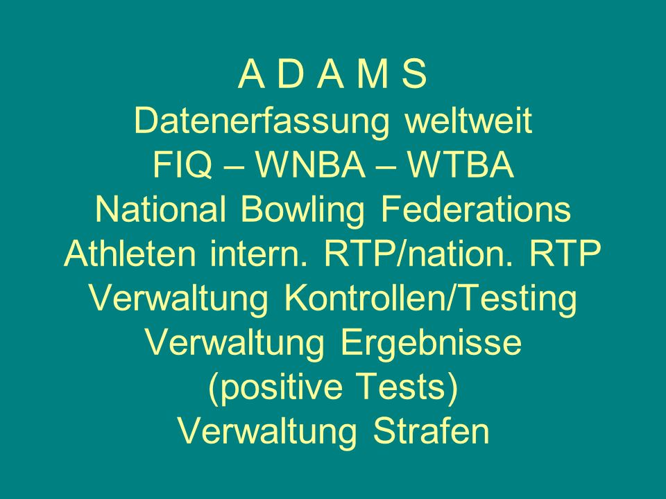 A D A M S Datenerfassung weltweit FIQ – WNBA – WTBA National Bowling Federations Athleten intern.