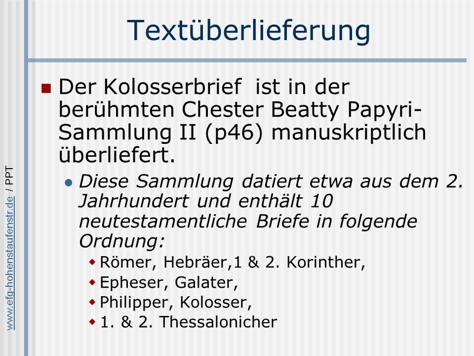 Textüberlieferung Der Kolosserbrief ist in der berühmten Chester Beatty Papyri-Sammlung II (p46) manuskriptlich überliefert.