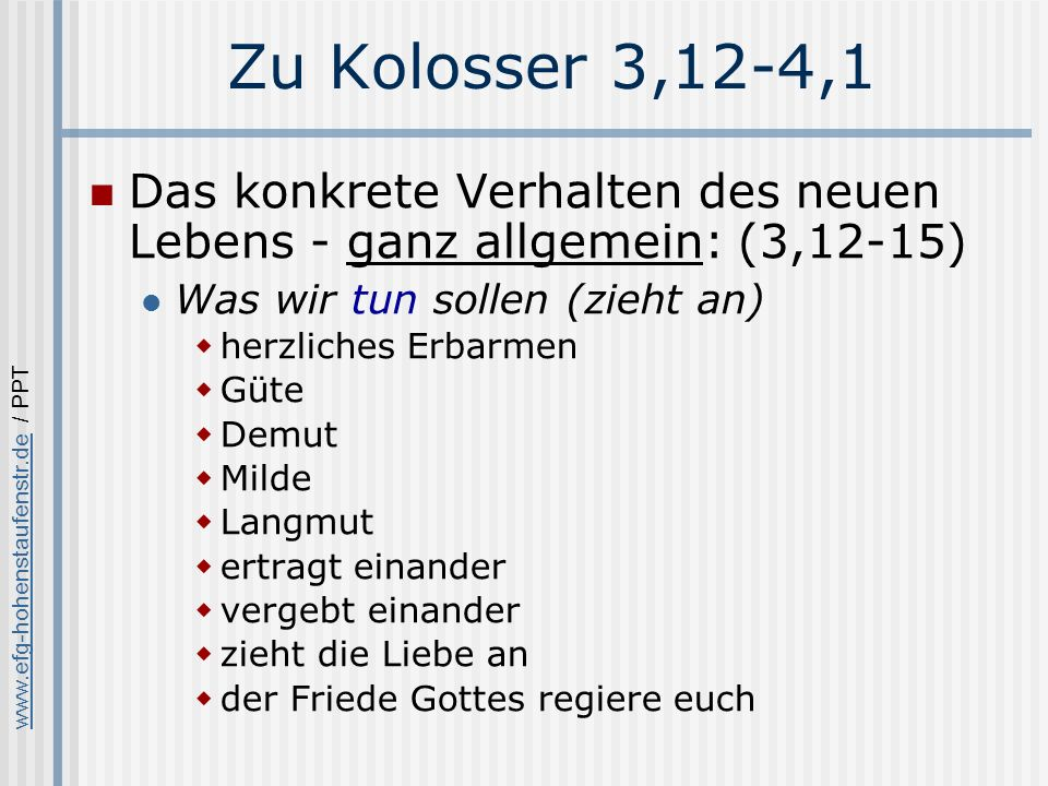 Zu Kolosser 3,12-4,1 Das konkrete Verhalten des neuen Lebens - ganz allgemein: (3,12-15) Was wir tun sollen (zieht an)