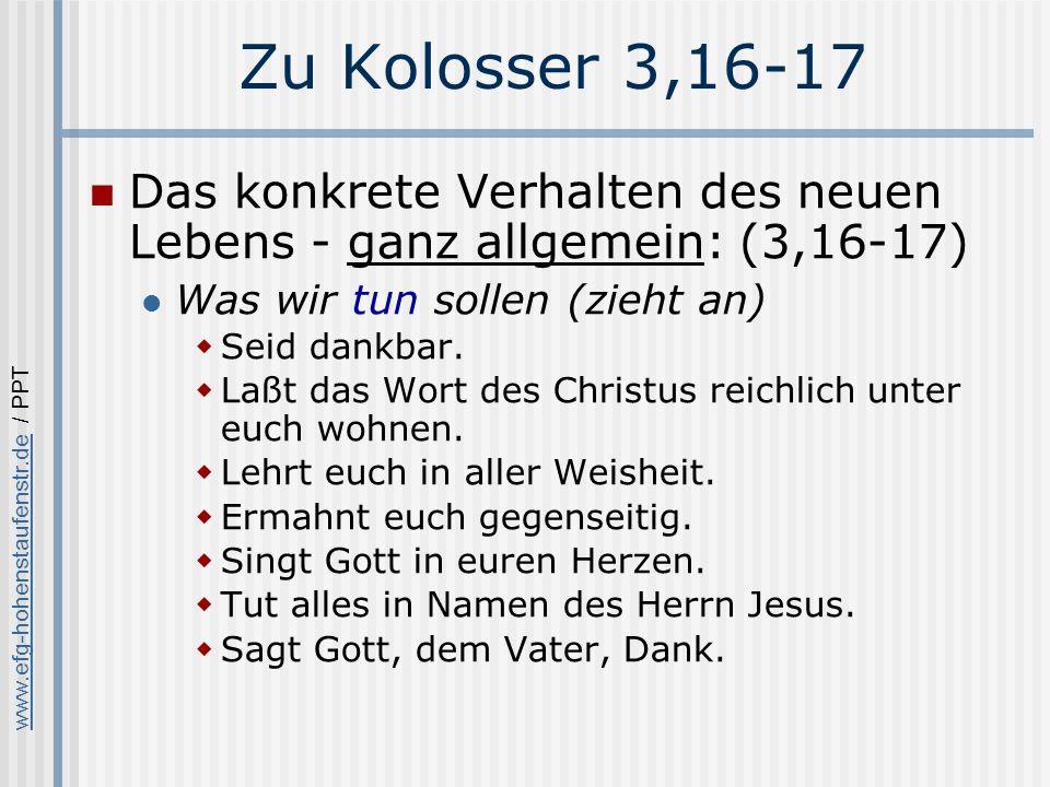 Zu Kolosser 3,16-17 Das konkrete Verhalten des neuen Lebens - ganz allgemein: (3,16-17) Was wir tun sollen (zieht an)