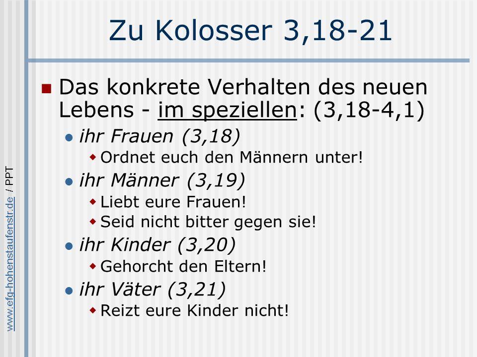 Zu Kolosser 3,18-21 Das konkrete Verhalten des neuen Lebens - im speziellen: (3,18-4,1) ihr Frauen (3,18)