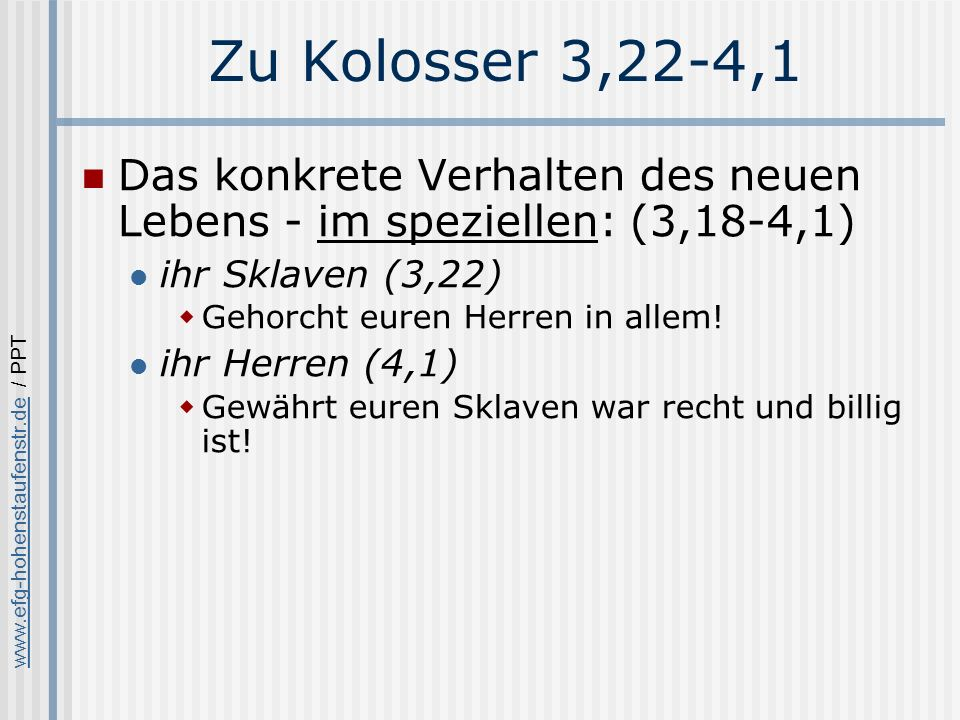 Zu Kolosser 3,22-4,1 Das konkrete Verhalten des neuen Lebens - im speziellen: (3,18-4,1) ihr Sklaven (3,22)