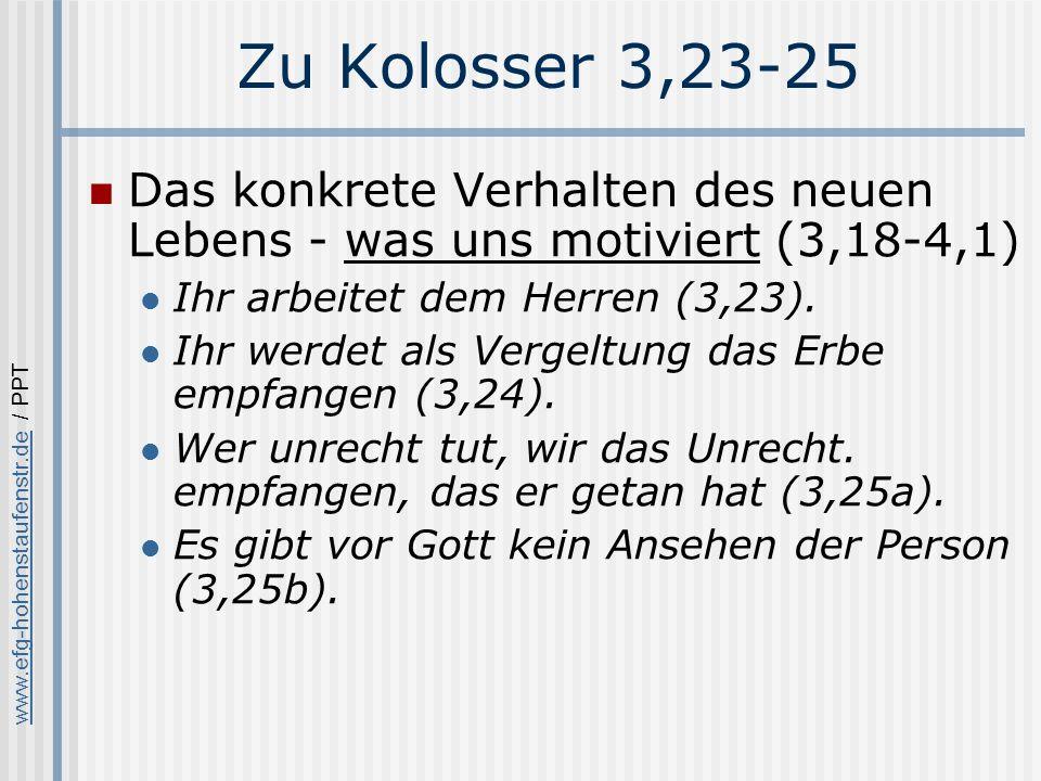 Zu Kolosser 3,23-25 Das konkrete Verhalten des neuen Lebens - was uns motiviert (3,18-4,1) Ihr arbeitet dem Herren (3,23).