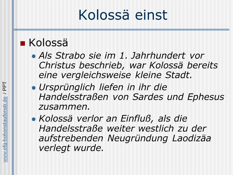 Kolossä einst Kolossä. Als Strabo sie im 1. Jahrhundert vor Christus beschrieb, war Kolossä bereits eine vergleichsweise kleine Stadt.