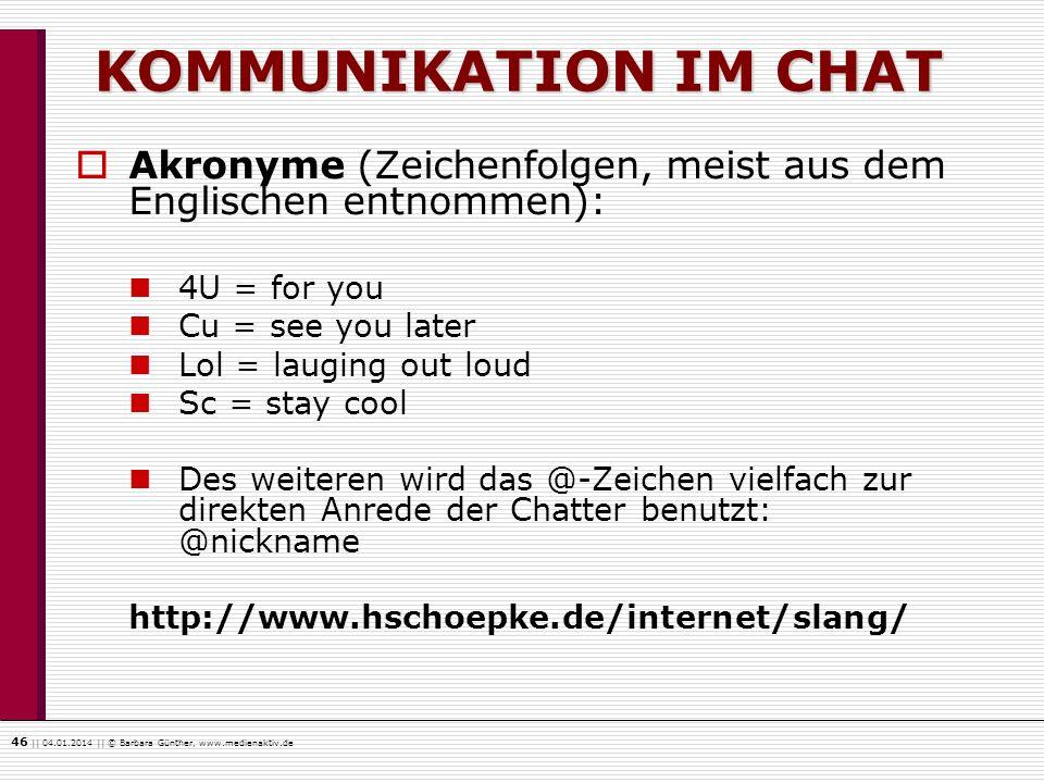KOMMUNIKATION IM CHAT Akronyme (Zeichenfolgen, meist aus dem Englischen entnommen): 4U = for you. Cu = see you later.