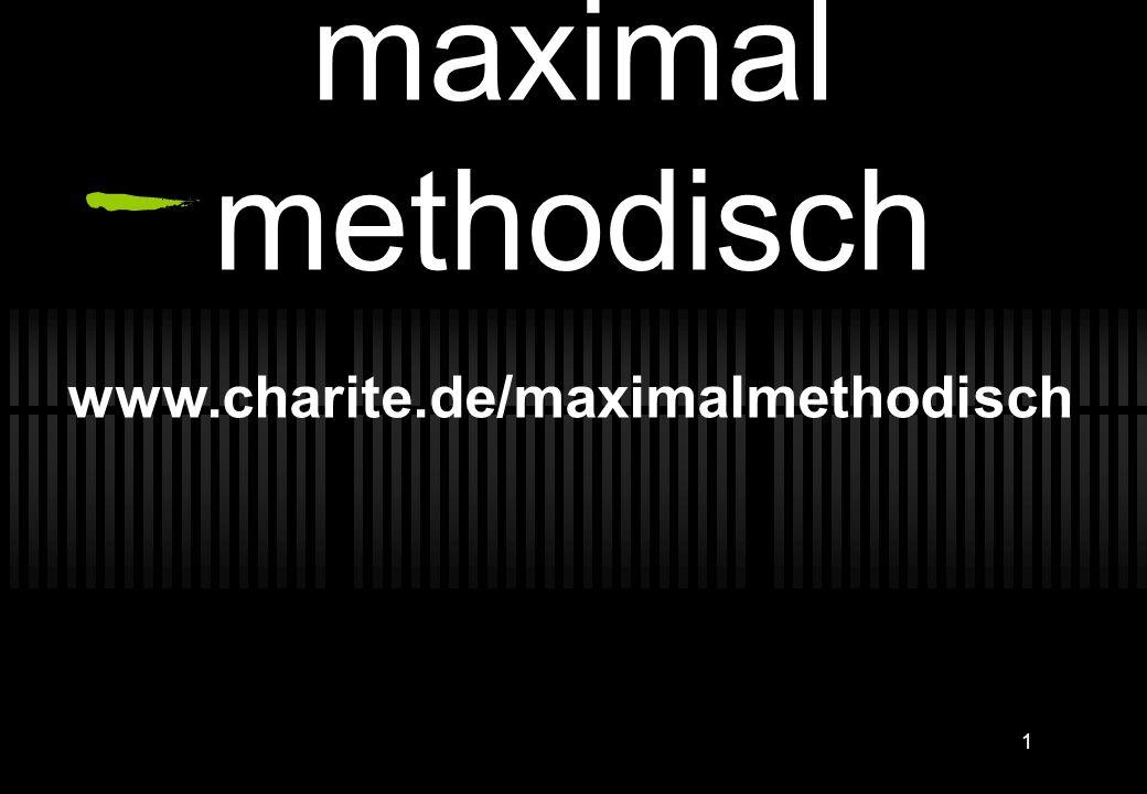 maximal methodisch www.charite.de/maximalmethodisch