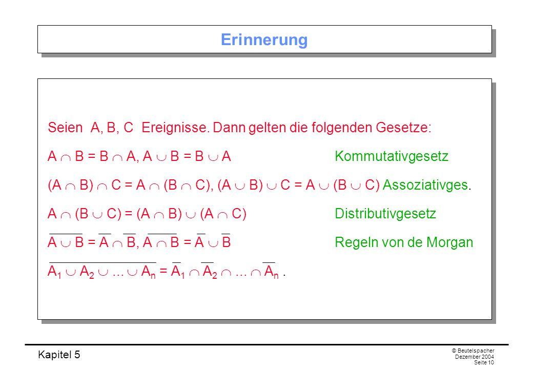 ErinnerungSeien A, B, C Ereignisse. Dann gelten die folgenden Gesetze: A  B = B  A, A  B = B  A Kommutativgesetz.