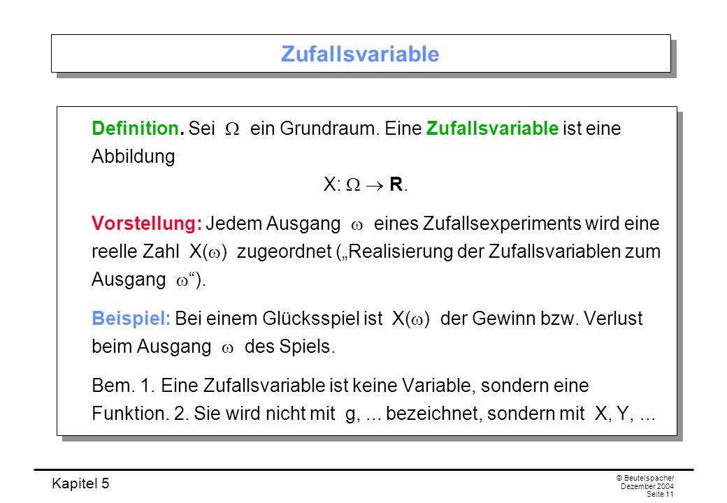 Zufallsvariable Definition. Sei W ein Grundraum. Eine Zufallsvariable ist eine Abbildung. X: W  R.