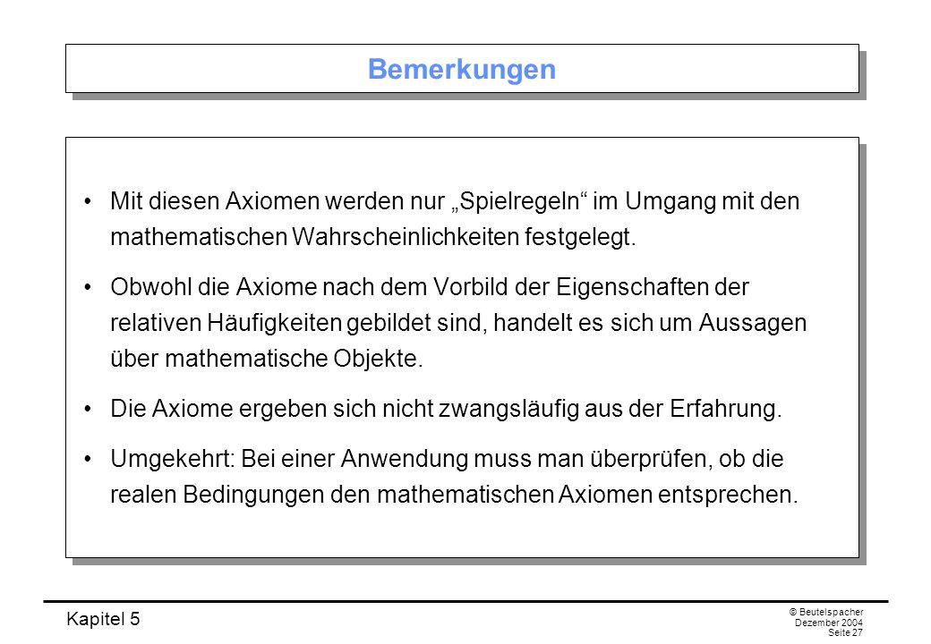 """BemerkungenMit diesen Axiomen werden nur """"Spielregeln im Umgang mit den mathematischen Wahrscheinlichkeiten festgelegt."""