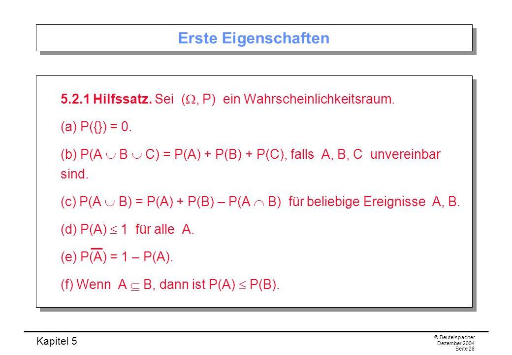 Erste Eigenschaften 5.2.1 Hilfssatz. Sei (W, P) ein Wahrscheinlichkeitsraum. (a) P({}) = 0.