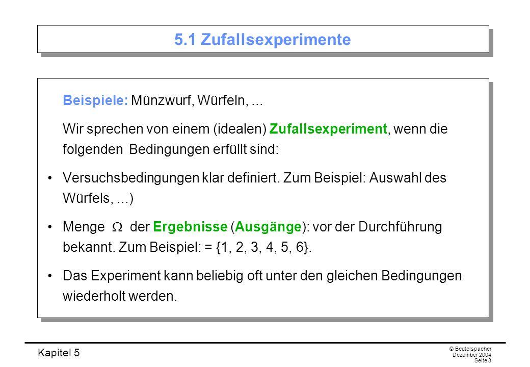 5.1 Zufallsexperimente Beispiele: Münzwurf, Würfeln, ...