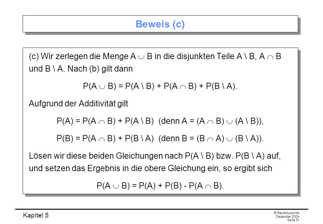 Beweis (c)(c) Wir zerlegen die Menge A  B in die disjunkten Teile A \ B, A  B und B \ A. Nach (b) gilt dann.