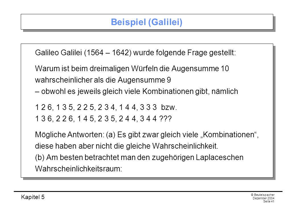 Beispiel (Galilei) Galileo Galilei (1564 – 1642) wurde folgende Frage gestellt: