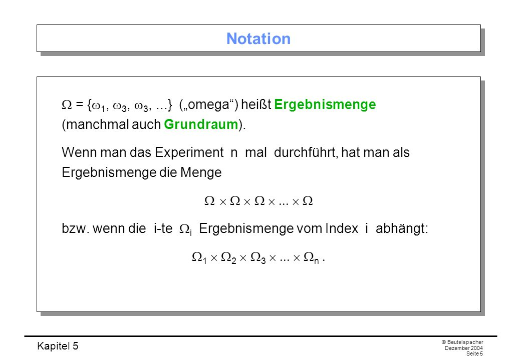 "NotationW = {w1, w3, w3, ...} (""omega ) heißt Ergebnismenge (manchmal auch Grundraum)."