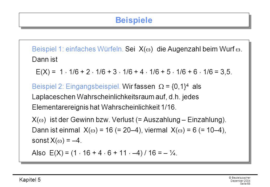 BeispieleBeispiel 1: einfaches Würfeln. Sei X(w) die Augenzahl beim Wurf w. Dann ist.
