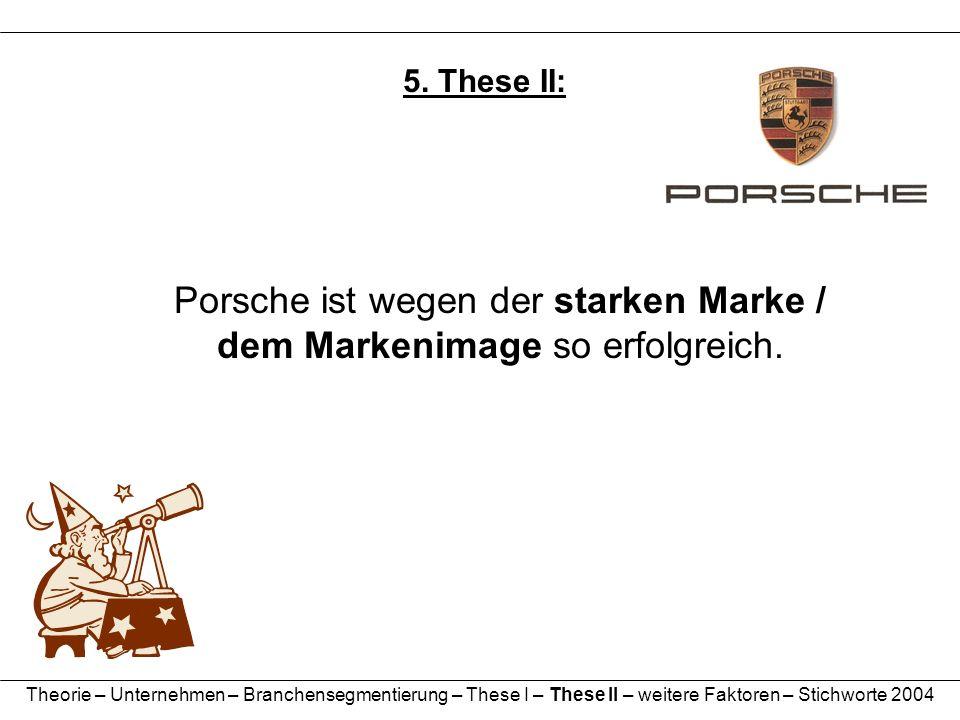 Porsche ist wegen der starken Marke / dem Markenimage so erfolgreich.