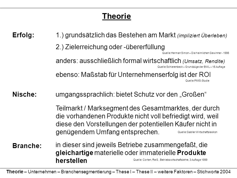 TheorieErfolg: 1.) grundsätzlich das Bestehen am Markt (impliziert Überleben) 2.) Zielerreichung oder -übererfüllung.