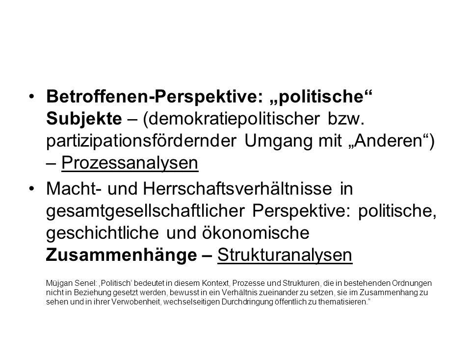 """Betroffenen-Perspektive: """"politische Subjekte – (demokratiepolitischer bzw. partizipationsfördernder Umgang mit """"Anderen ) – Prozessanalysen"""