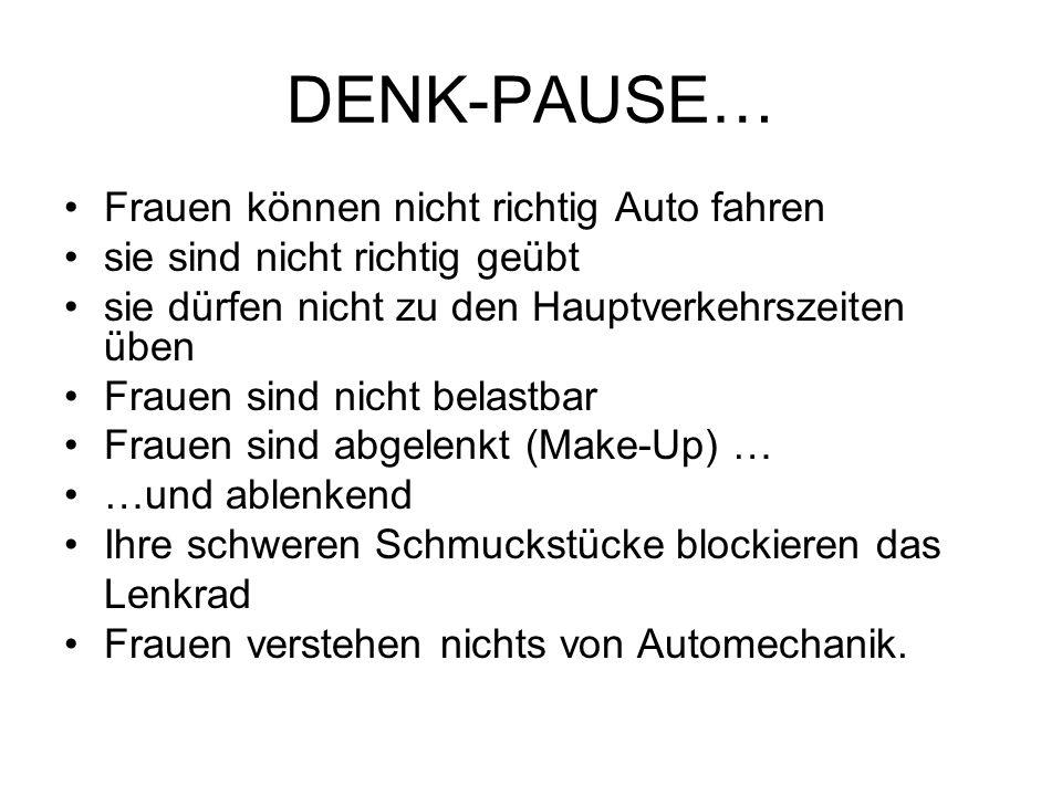 DENK-PAUSE… Frauen können nicht richtig Auto fahren